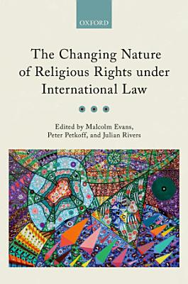 The Changing Nature of Religious Rights under International Law PDF