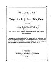 Selections from the Prayers and Private Devotions of the late Mrs. Broughton, etc. [With an introduction signed: W. G. S., i.e. William Grant Broughton, Bishop of Sydney.]