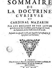 Sommaire de la doctrine cvrievse dv cardinal Mazarin par lvy déclarée en vne lettre qu'il escrit à vn sien confident povr se pvrger de l'arrest du Parlement et des faicts dont il est accusé: ensemble la response à icelle (signée T. T.) par laquelle il est dissuadé de se représenter au Parlement