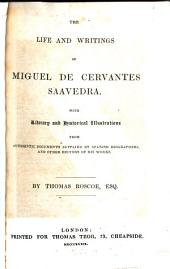 The Life and Writings of Miguel de Cervantes Saavedra: With Literary and Historical Illustrations from Authentic Documents Supplied by Spanish Biographers, and Other Editors of His Works