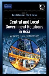 Central and Local Government Relations in Asia: Achieving Fiscal Sustainability