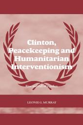 Clinton, Peacekeeping and Humanitarian Interventionism: Rise and Fall of a Policy
