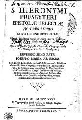 S. Hieronymi presbyteri Epistolae selectae in tres libros novo ordine distributae: Vita s. doctoris nunc primum auctae, notisque illustratae