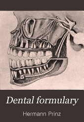 Dental Formulary: A Practical Guide for the Preparation of Chemical and Technical Compounds and Accessories Used in the Office and Laboratory by the Dental Practitioner, with an Index to Oral Diseases and Their Treatment Including the Modern Methods of Local Anesthesia