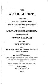 National Militia Standard: Embraing Scott's Militia Tactics, Or the Duty of Infantry, Light Infantry, and Riflemen. Also the Drill Exercise and Manoeuvres of the Light and Horse Artillery; Together with the Modern Mode of Discipline and Sword Exercise for the Cavalry. The Work is Illustrated by 40 Copper-plate Engravings ... Prepared in Conformity to Gen. Scott's System, Volume 2