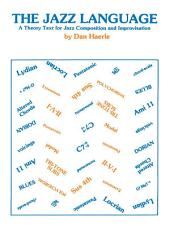 The Jazz Language: A Theory Text for Jazz Composition and Improvisation: A Theory Text for Jazz Composition and Improvisation