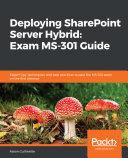 Deploying SharePoint Server Hybrid: Exam MS-301 Guide