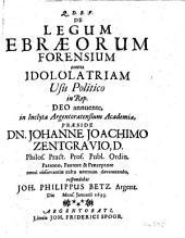 Q.D.B.V. De legum ebraeorum forensium contra idolotriam usu politico in rep. ... praeside Dn. Johanne Joachimo Zentgravio, ... respondebit Joh. Philippus Betz. Argent. ... Januarii 1693