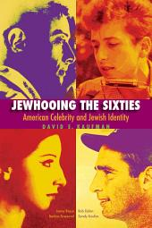 Jewhooing the Sixties: American Celebrity and Jewish Identity; Sandy Koufax, Lenny Bruce, Bob Dylan, and Barbra Streisand
