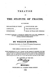 A Treatise on the Statute of Frauds: As it Regards Declarations in Trust, Contracts, Surrenders, Conveyances, and the Execution and Proof of Wills and Codicils
