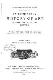 An Elementary History of Art, Architecture, Sculpture, Painting: Volume 1