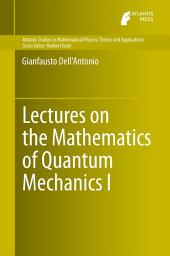 Lectures on the Mathematics of Quantum Mechanics I