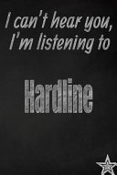 I Can t Hear You  I m Listening to Hardline Creative Writing Lined Journal
