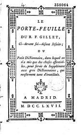 Le Porte-feuille du R. F. Gillet, ci-devant soi-disant jésuite, ou Petit dictionnaire, dans lequel on m'a mis que des choses essentielles, pour servir de supplément aux gros dictionnaires, qui renferment tant d'inutilités [par Edme Mentelle]