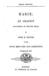 Habit: an oration delivered in Exeter Hall to the Young Men's Christian Association, November 22, 1853. Reprinted from the Weekly News and Chronicle