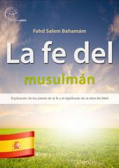 La fe del musulmán: Explicación de los pilares de la fe y el significado de la ilaha illa Allah