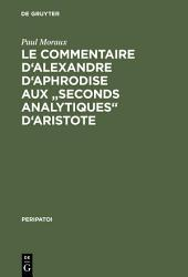 "Le Commentaire d'Alexandre d'Aphrodise aux ""Seconds Analytiques"" d'Aristote"