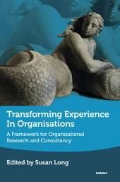 Transforming Experience in Organisations: A Framework for Organisational Research and Consultancy