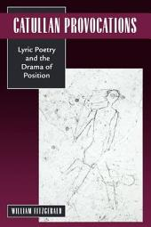 Catullan Provocations: Lyric Poetry and the Drama of Position
