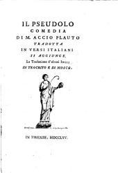 Il Pseudolo comedia di M. Accio Plauto tradotta in versi italiani si aggiunge la traduzione d'alcuni idillj di Teocrito e di Mosco