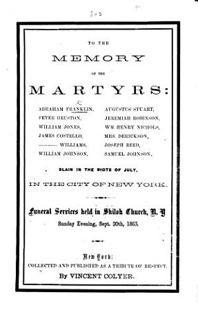 To the Memory of the Martyrs  A  F   P  Henston      slain in the Riots of July  in the City of New York  Funeral Services held     Sept  20th  1863 PDF