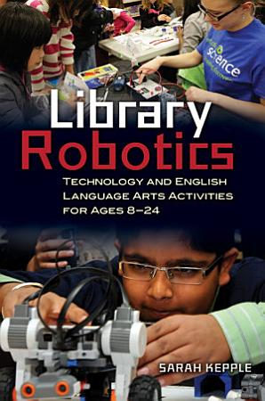 Library Robotics  Technology and English Language Arts Activities for Ages 8   24 PDF