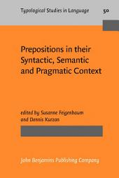 Prepositions in their Syntactic, Semantic and Pragmatic Context