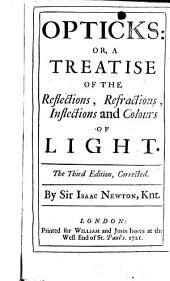 Opticks:: Or, A Treatise of the Reflections, Refractions, Inflections and Colours of Light