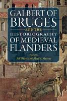 Galbert of Bruges and the Historiography of Medieval Flanders PDF
