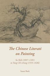 The Chinese Literati on Painting: Su Shih (1037-1101) to Tung Ch'i-ch'ang (1555-1636)