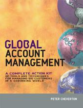 Global Account Management: a complete Action Kit of Tools and Techniques for Managing Key global Customers