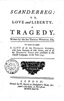 Scanderbeg  Or  Love and Liberty  A Tragedy  Written by the Late Thomas Whincop  Esq  To which are Added a List of All the Dramatic Authors  with Some Account of Their Lives  and of All the Dramatic Pieces Ever Published in the English Language  to the Year 1747 PDF