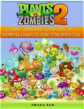 Plants Vs. Zombies 2 Game, Online, Cheats, Pc, Download Guide Unofficial