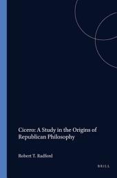 Cicero: A Study in the Origins of Republican Philosophy