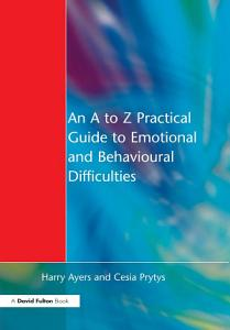 An A to Z Practical Guide to Emotional and Behavioural Difficulties PDF
