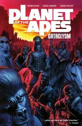 Planet of the Apes: Cataclysm Vol. 1: Volume 1, Issues 1-4