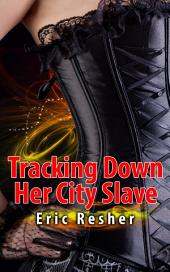 Tracking Down Her City Slave: BDSM Erotic Sex Story: (Adults Only Erotica)