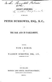 Select Speeches of the Late Peter Burrowes, Esq., K.C., at the Bar and in Parliament