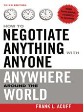 How to Negotiate Anything with Anyone Anywhere Around the World: Edition 3