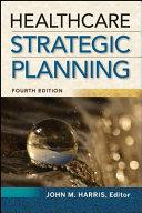 Healthcare Strategic Planning  Fourth Edition PDF