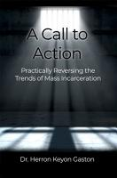 A CALL TO ACTION  Practically Reversing the Trends of Mass Incarceration PDF