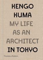 Kengo Kuma  My Life as an Architect in Tokyo PDF