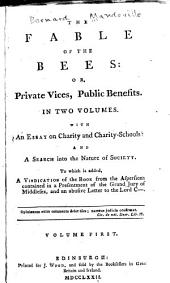 The fable of the bees: or; Private vices, public benefits, Volume 1