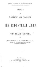 Report on Machinery and Processes of the Industrial Arts, and Apparatus of the Exact Sciences: Paris Universal Exposition, 1867