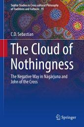 The Cloud of Nothingness: The Negative Way in Nagarjuna and John of the Cross