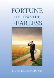 Fortune Follows the Fearless