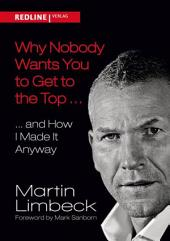 Why Nobody Wants You to Get to the Top ...: ... and How I Made it Anyway