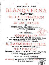 Blanquerna: maestro de la perfeccion christiana en los estados de matrimonio, religion, prelacía, apostolico señorío y vida eremitica
