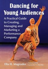 Dancing for Young Audiences: A Practical Guide to Creating, Managing and Marketing a Performance Company