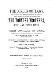 The Border Outlaws: An Authentic and Thrilling History of the Most Noted Bandits of Ancient Or Modern Times, the Younger Brothers, Jesse and Frank James, and Their Comrades in Crime